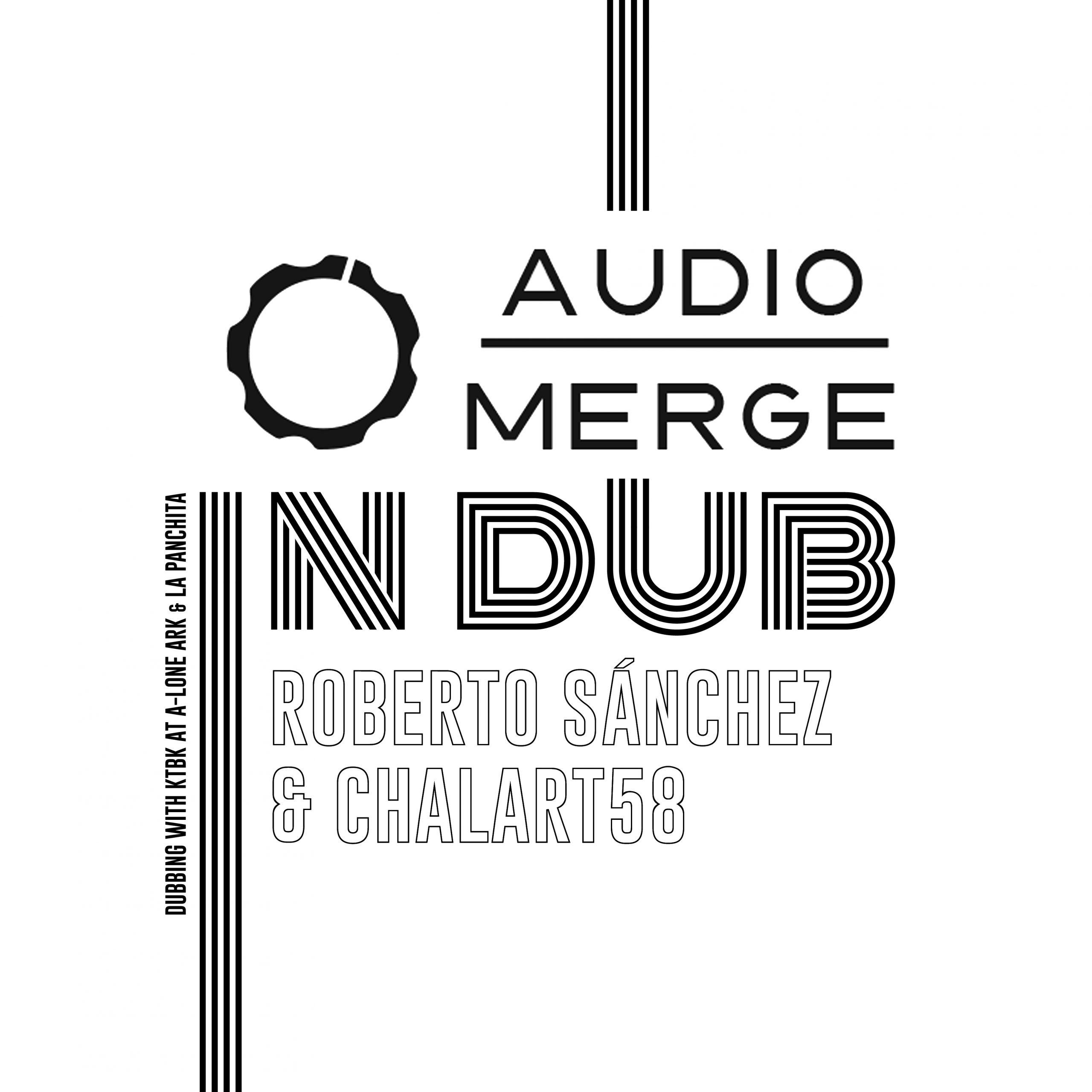 Audio MErge in dub feat. Roberto Sánchez & Chalart58